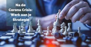 Na de Corona Crisis: Werk aan je Strategie